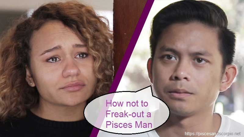 How not to Freak-out Pisces Man