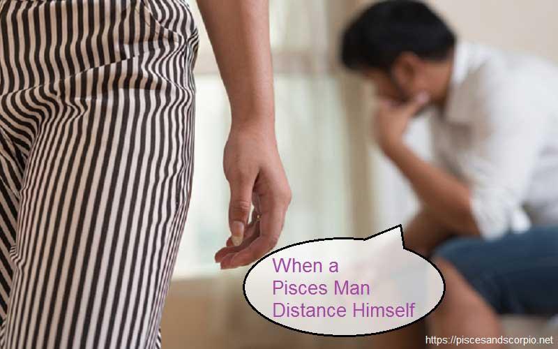 When a Pisces Man Distance Himself